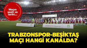 Trabzonspor Beşiktaş maçı saat kaçta?