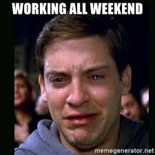 Image result for working at a weekend meme
