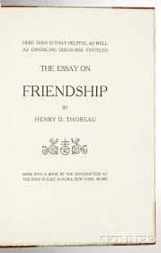 thoreau henry david the essay on friendship  thoreau henry david 1817 1862 the essay on friendship