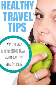 healthy travel tips ways to stay healthy before travel avoid healthy travel tips