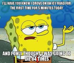 I'll have you know I drove on an Icy road for the first time for 5 ... via Relatably.com