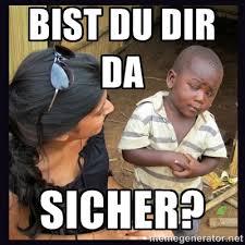 Bist du dir da Sicher? - Skeptical third-world kid | Meme Generator via Relatably.com
