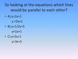 so looking at the equations which lines would be parallel to each other
