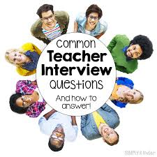 Common Teacher Interview Questions And Answers Common Teacher Interview Questions And How To Answer Them Simply