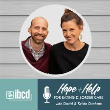 Hope + Help for Eating Disorder Care with David & Krista Dunham ...