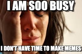 I Am Soo Busy - First World Problems meme on Memegen via Relatably.com