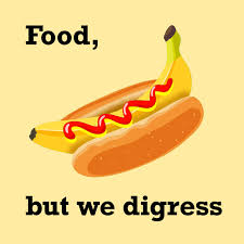 Food, But We Digress...