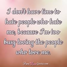 Love Me Or Hate Me Quotes Classy I Don't Have Time To Hate People Who Hate Me Because I'm Too Busy