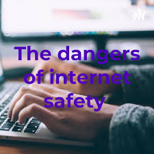 The dangers of internet safety