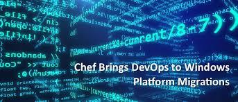 Windows Flatform Chef Brings Devops To Windows Platform Migrations Devops Com