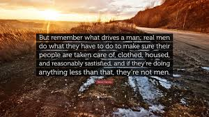 Steve Harvey Quote But Remember What Drives A Man Real Men Do