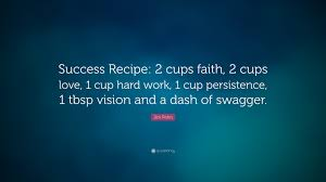 Jim Rohn Quote Success Recipe 2 Cups Faith 2 Cups Love 1 Cup