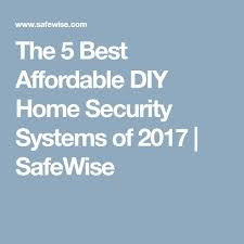 the 5 best affordable diy home security systems of 2017 safewise