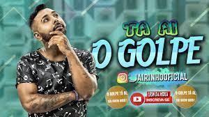 JAIRINHO - O GOLPE TA AI - MÚSICA NOVA - YouTube