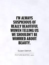 Beautiful As Always Quotes Best of I'm Always Suspicious Of Really Beautiful Women Telling Us We