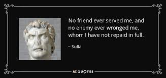 Sulla Quote No Friend Ever Served Me And No Enemy Ever Wronged Beauteous Quotes On Friendever