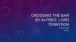 crossing the bar by alfred lord tennyson sean gassaway ppt 1 crossing the bar by alfred lord tennyson sean gassaway 10 26 15