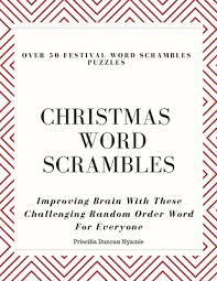 Over 50 Festival Word Scrambles Puzzles: CHRISTMAS WORD SCRAMBLES:  Improving Brain With These Challenging Random Order Word For Everyone by Priscilla  Duncan Nyamie