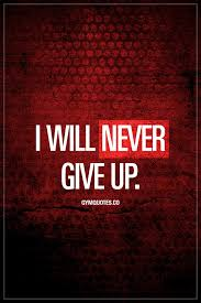 I Will Never Give Up Truth Fitness Inspiration Quotes Fitness