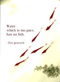 Terracemuse Water Which Is Too Pure Has No Fish Zen Proverb