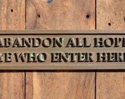 ABANDON ALL HOPE, Ye Who Enter Here. Funny Door Sign. Old Style Sign