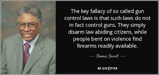 Gun Control Quotes Inspiration Thomas Sowell Quote The Key Fallacy Of So Called Gun Control Laws Is