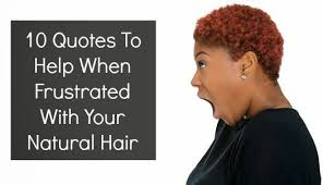 Natural Hair Beauty Quotes Best of 24 Quotes To Help When Frustrated With Your Beautiful Natural Hair
