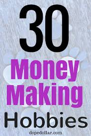 best ideas about hobbies that make money make the 37 best hobbies that make money examples