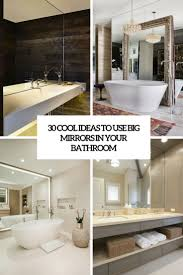 Bathroom Big Mirrors 30 Cool Ideas To Use Big Mirrors In Your Bathroom Digsdigs