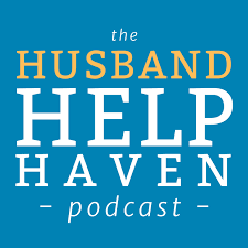 Husband Help Haven Podcast: Marriage Advice for Men Facing Separation, Affair or Divorce