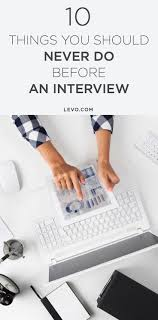 best ideas about interview preparation interview 10 things you should never do before an interview