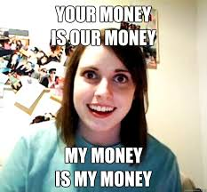 Your Money Is Our Money My Money Is My Money Overly Attached