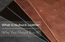 what is nubuck leather and why you should it