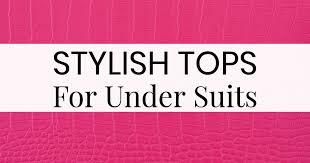 Best Tops For Under <b>Women's Suits</b>