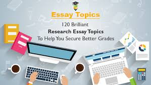 research essay topics that will ensure your academic success 120 brilliant research essay topics to help you secure better grades