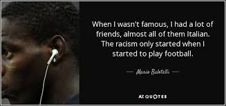 Famous Quotes About Racism Simple Mario Balotelli Quote When I Wasn't Famous I Had A Lot Of Friends