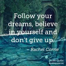 Don T Give Up On Your Dreams Quotes Best of Follow Your Dreams Believe In Yourself And Don't Give Up Dreams