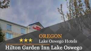 hilton garden inn lake oswego lake oswego hotels oregon