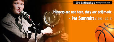 Winners Are Not Born They Are Selfmade Pat Summitt At PoteQuotes Amazing Pat Summitt Quotes