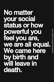 Equality Quotes Mesmerizing No Matter Your Social Status Or How Powerful You Feel You Are We