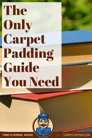 carpet purchases have been ruined with the wrong padding but choosing padding doesn t