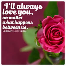 I'll Always Love You No Matter What Happens Between Us Unique I Will Always Love You Quotes