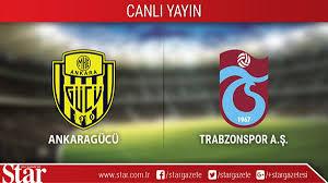 CANLI ANLATIM! Ankaragücü - Trabzonspor