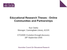 educational research theses online communities and partnerships  1 educational research theses online communities and partnerships sue clarke manager cunningham library acer etd2005 evolution through discovery 28 th