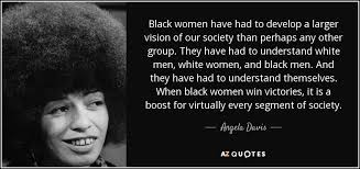 Black Women Quotes Gorgeous Angela Davis Quote Black Women Have Had To Develop A Larger Vision