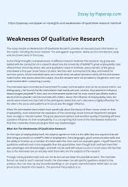 Begin by discussing the research question and talking about whether it was answered in the research paper based on the results. Weaknesses Of Qualitative Research Essay Example