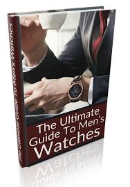 the ultimate guide to men s watches e book