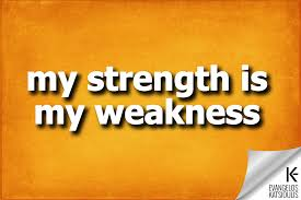 strength weakness evangelos com strength weakness