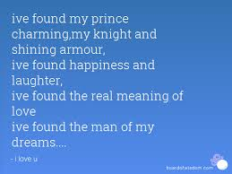 You Are The Man Of My Dreams Quotes Best of Ive Found My Prince Charmingmy Knight And Shining Armour Ive Found