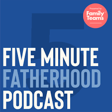 Five Minute Fatherhood